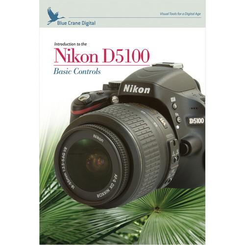 Blue Crane Digital DVD: Introduction to the Nikon D5100: Basic Controls