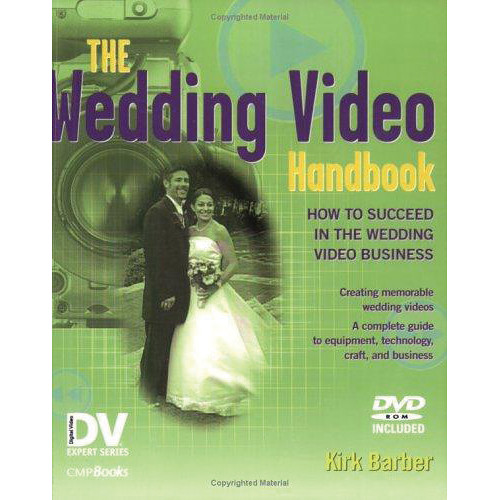 Focal Press Book and DVD: The Wedding Video Handbook  How to Succeed in the Wedding Video Business by Kirk Barber