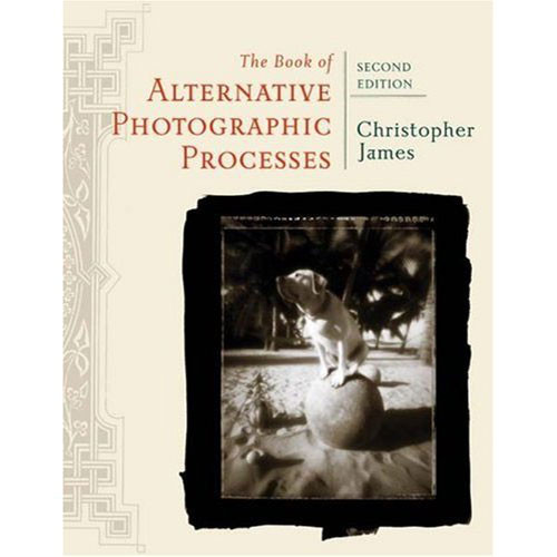 Cengage Course Tech. Book: The Book of Alternative Photographic Processes, 2nd Edition by Christopher James