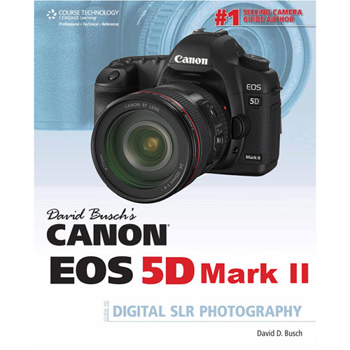Cengage Course Tech. Book: David Busch's Canon EOS 5D Mark II Guide to Digital SLR Photography by David Busch