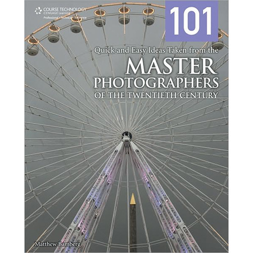 Cengage Course Tech. Book: 101 Quick and Easy Ideas Taken from the Master Photographers of the Twentieth Century by Mathew Bamberg