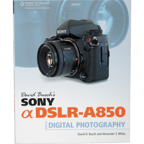 Cengage Course Tech. Book: David Busch's Sony Alpha DSLR-A850 Guide to Digital Photography