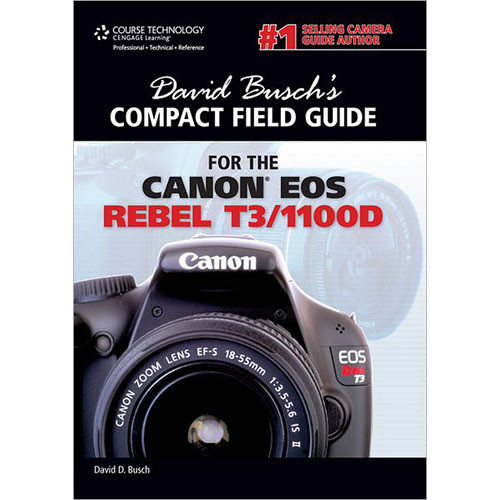 Cengage Course Tech. Book: David Busch's Compact Field Guide for the Canon EOS Rebel T3/1100D, 1st Edition