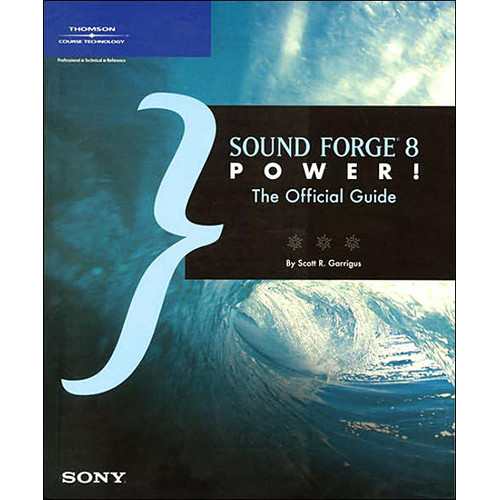 Cengage Course Tech. Book: Sound Forge 8 Power!: The Official Guide by Scott R. Garrigus