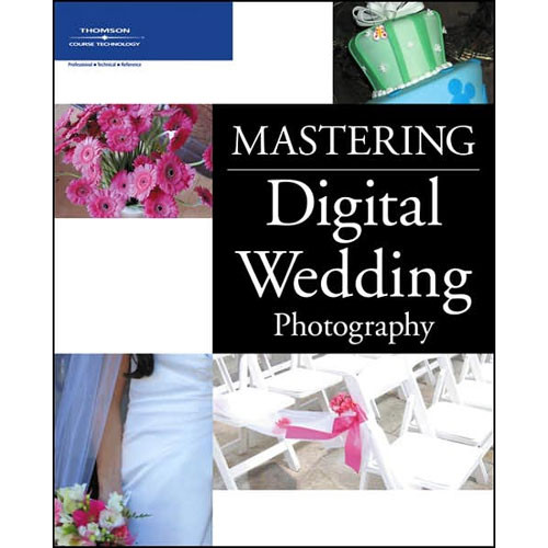Cengage Course Tech. Book: Mastering Digital Wedding Photography