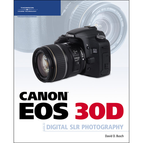 Cengage Course Tech. Book: Canon EOS 30D Guide to Digital SLR Photography