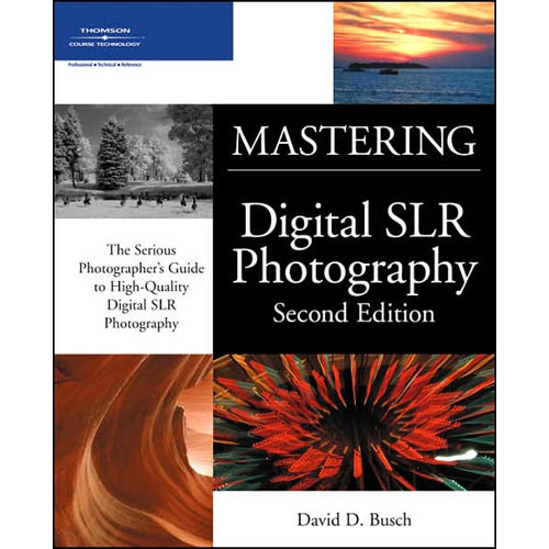 Cengage Course Tech. Book: Mastering Digital SLR Photography 2E by David D. Busch
