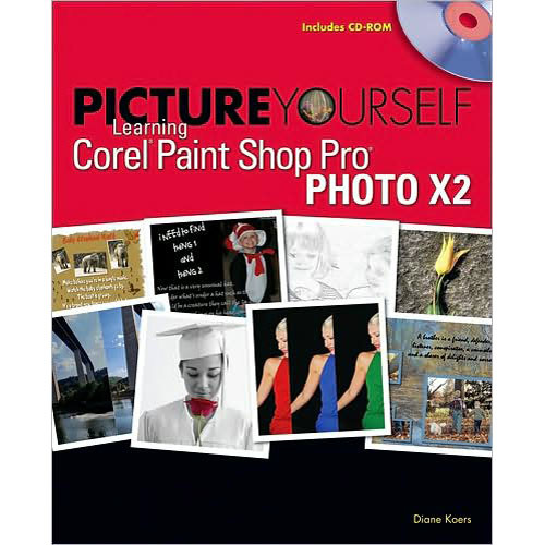Cengage Course Tech. Book: Picture Yourself Learning Corel Paint Shop Pro X2 by Diane Koers
