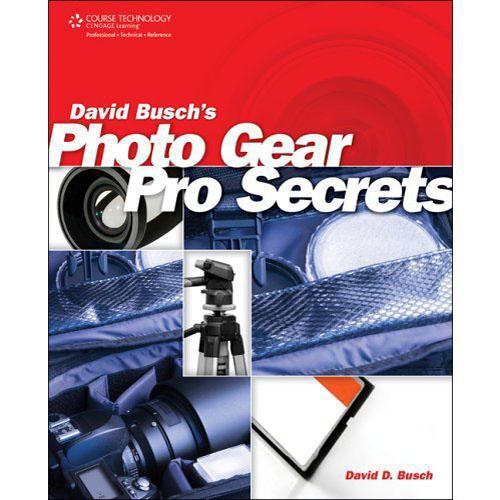 Cengage Course Tech. Book: David Busch's Photo Gear Pro Secrets by David Busch
