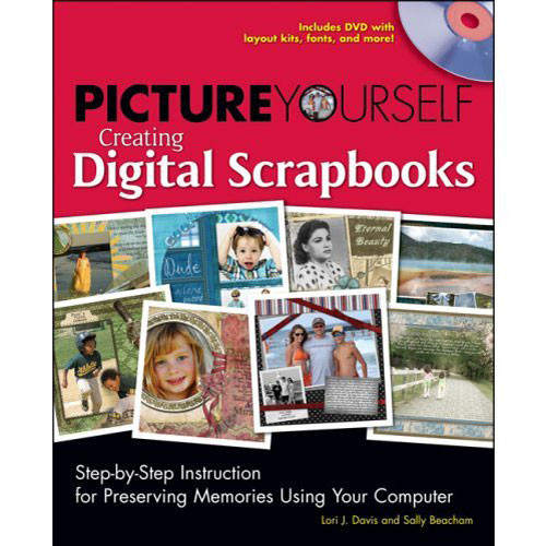 Cengage Course Tech. Book: Picture Yourself Creating Digital Scrapbooks: Step-by-Step Instruction for Preserving Memories Using Your Computer by Lori J. Davis and Sally Beacham