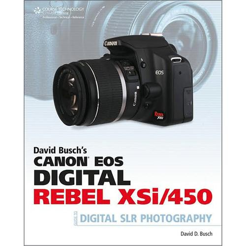 Cengage Course Tech. Book: David Busch's Canon EOS Digital Rebel XSi/450D Guide to Digital SLR Photography