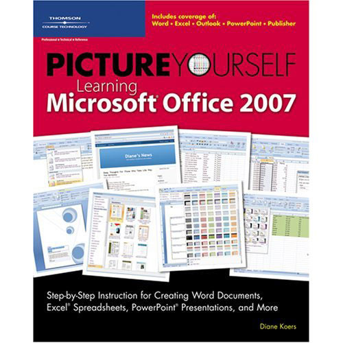Cengage Course Tech. Book: Picture Yourself Learning Microsoft Office 2007 by Diane Koers