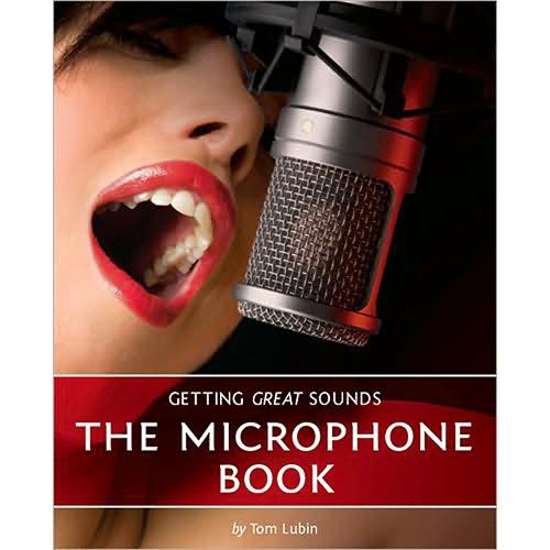 Cengage Course Tech. Book: Getting Great Sounds: The Microphone Book by Tom Lubin