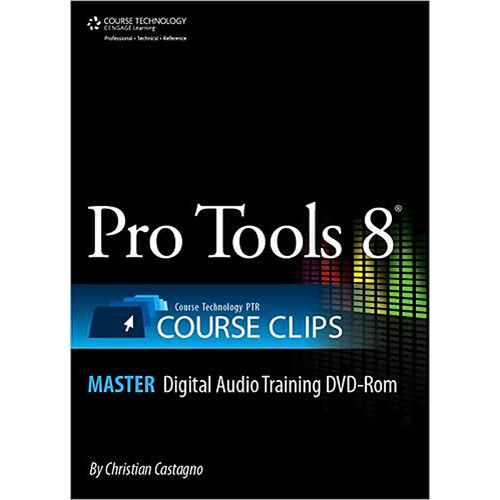 Cengage Course Tech. CD-ROM: Pro Tools 8 Course Clips Master by Steve Wall
