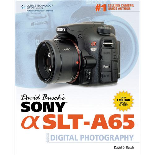 Cengage Course Tech. Book: David Busch's Sony Alpha SLT-A65 Guide to Digital Photography (1st Edition)
