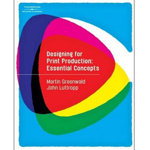 Cengage Course Tech. Designing for Print Production: Essential Concepts