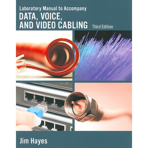 Cengage Course Tech. Book: Laboratory Manual to Accompany Data, Voice and Video Cabling, 3rd Edition by Jim Hayes