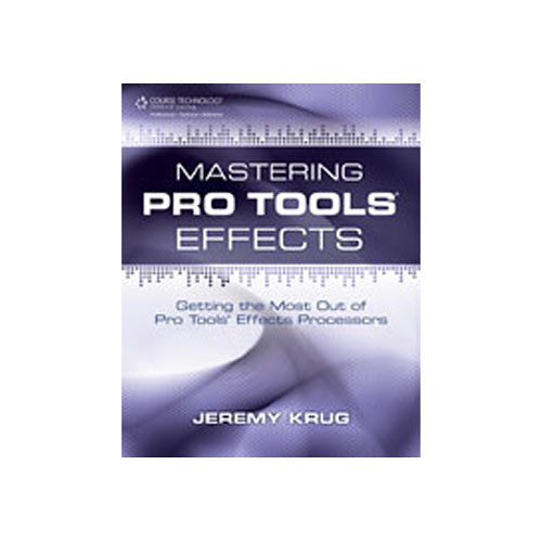 Cengage Course Tech. Book: Mastering Pro Tools Effects, Getting the Most Out of Pro Tools' Effects Processors, 1st Edition