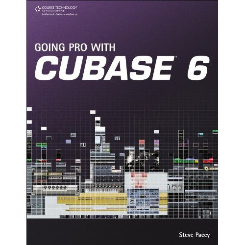 Cengage Course Tech. Book: Going Pro with Cubase 6, 1st Edition