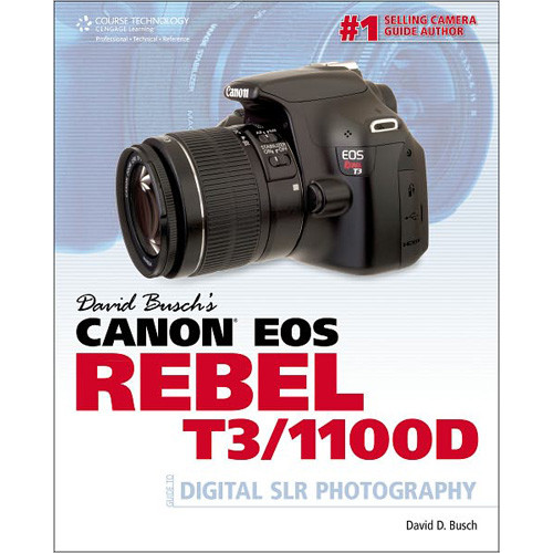 Cengage Course Tech. Book: David Busch's Canon EOS Rebel T3/1100D Guide to Digital SLR Photography