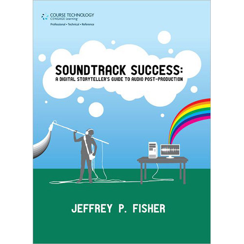 Cengage Course Tech. Book: Soundtrack Success, A Digital Storyteller's Guide to Audio Post-Production, 1st Edition