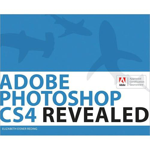 Cengage Course Tech. Book: Adobe Photoshop CS4 Revealed by Elizabeth Eisner Reding