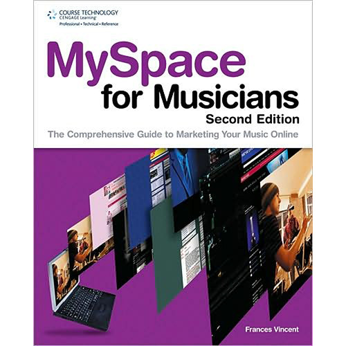 Cengage Course Tech. Book: MySpace for Musicians, 2nd ed. by Frances Vincent
