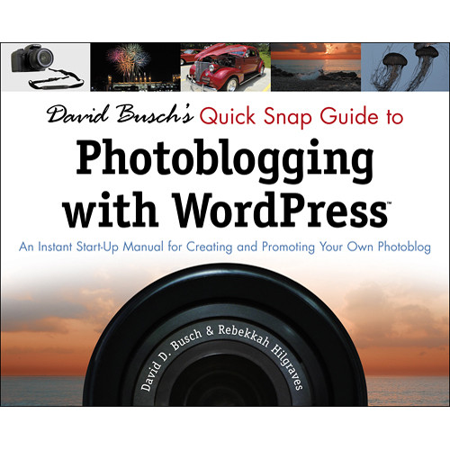 Cengage Course Tech. Book: David Busch's Quick Snap Guide to Photoblogging with Word Press by David D. Busch, Rebekkah Hilgraves
