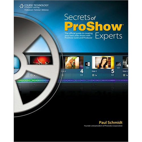 Cengage Course Tech. Book/DVD: Secrets of Proshow Experts by Paul Schmidt