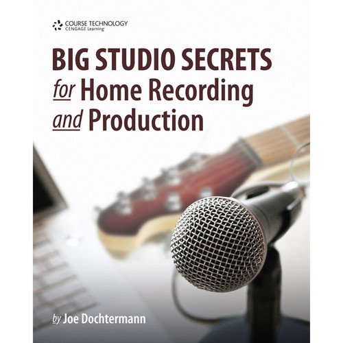 Cengage Course Tech. Book / CD-ROM: Big Studio Secrets for Home Recording and Production by Joe Dochtermann