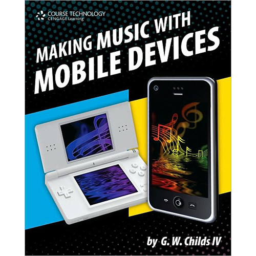 Cengage Course Tech. Book: Making Music with Mobile Devices by Frank J. McIntosh