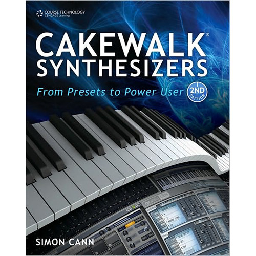 Cengage Course Tech. Book: Cakewalk Synthesizers: From Presets to Power User, 2nd Ed.by Simon Cann