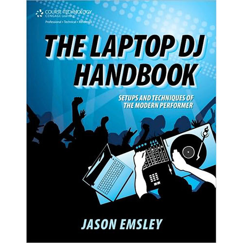 Cengage Course Tech. Book: The Laptop DJ Handbook: Setups and Techniques of the Modern Performer by Jason Emsley