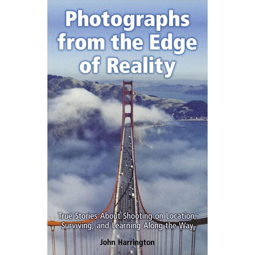 Cengage Course Tech. Photographs from the Edge of Reality: True Stories About Shooting on Location, Surviving, and Learning Along the Way (First Edition)