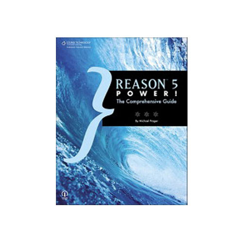 Cengage Course Tech. Book: Reason 5 Power!: The Comprehensive Guide by Michael Prager