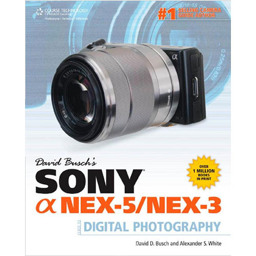 Cengage Course Tech. Book: David Busch's Sony Alpha NEX-5/NEX-3 Guide to Digital Photography by David D. Busch