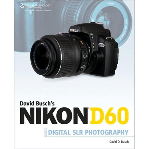 Cengage Course Tech. Book: David Busch's Nikon D60 Guide to Digital SLR Photography by David D. Busch