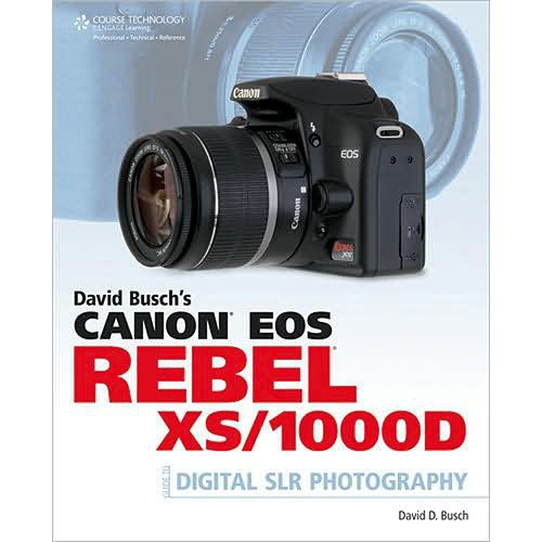 Cengage Course Tech. Book: David Busch's Canon EOS Digital Rebel XS (1000D) Guide to Digital SLR Photography