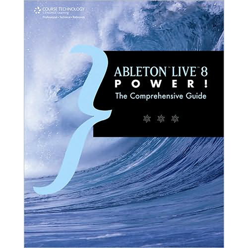Cengage Course Tech. Book: Ableton Live 8 Power!: The Comprehensive Guide