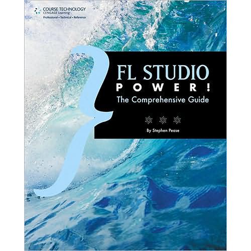 Cengage Course Tech. Book: FL Studio Power!: The Comprehensive Guide by Stephen Pease
