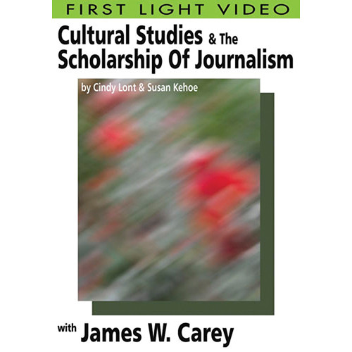 First Light Video DVD: Cultural Studies & The Scholarship Of Journalism: James W. Carey