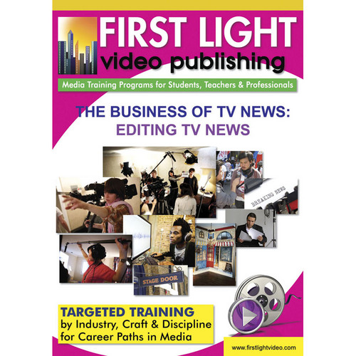 First Light Video DVD: The Business Of TV News - An Inside Look: Editing TV News