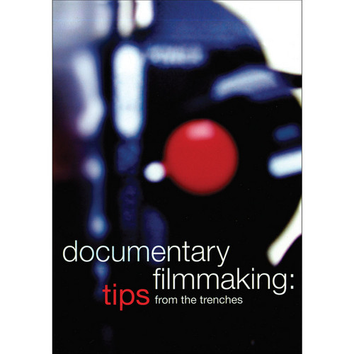 First Light Video DVD: Documentary Filmmaking: Tips from the Trenches