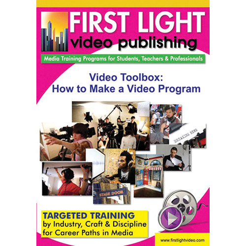 First Light Video DVD: The Video Toolbox: How To Make A Video Program