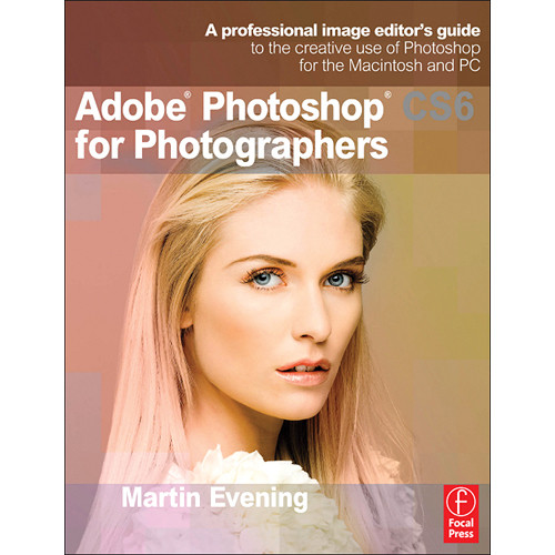 Focal Press Book: Adobe Photoshop CS6 for Photographers