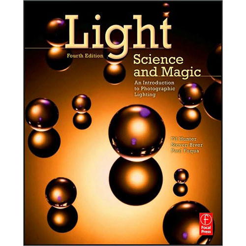 Focal Press Book: Light Science and Magic, An Introduction to Photographic Lighting, 4th ed. by Fil Hunter, Paul Fuqua, Steven Biver
