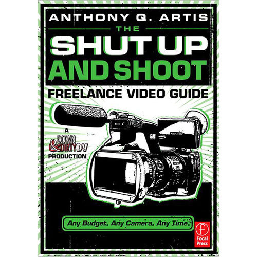 Focal Press Book: The Shut Up and Shoot Freelance Video Guide: A Down & Dirty DV Production
