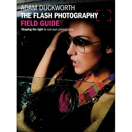 Focal Press Paperback: The Flash Photography Field Guide: Shaping the Light to Suit Your Photographs