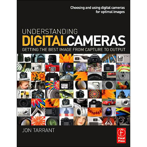 Focal Press Book: Understanding Digital Cameras: Getting the Best Image from Capture to Output
