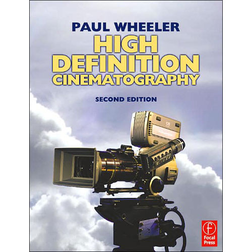 Focal Press Book: High Definition Cinematography, Second Edition by Paul Wheeler